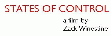 STATES OF CONTROL  A Film by Zack Winestine